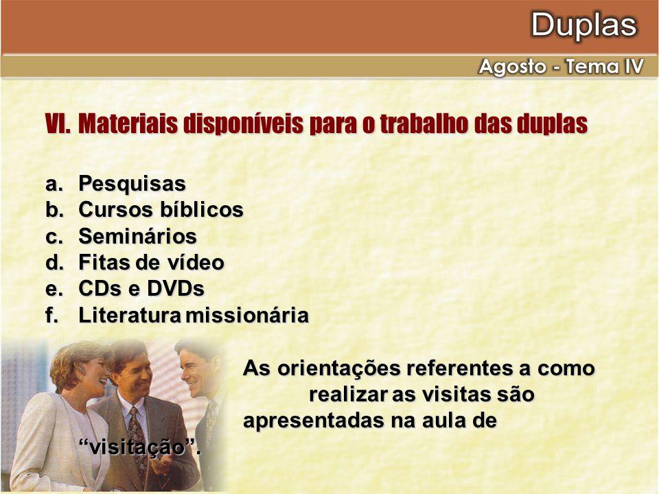 VI.Materiais disponíveis para o trabalho das duplas a.Pesquisas b.Cursos bíblicos c.Seminários d.Fitas de vídeo e.CDs e DVDs f.Literatura missionária