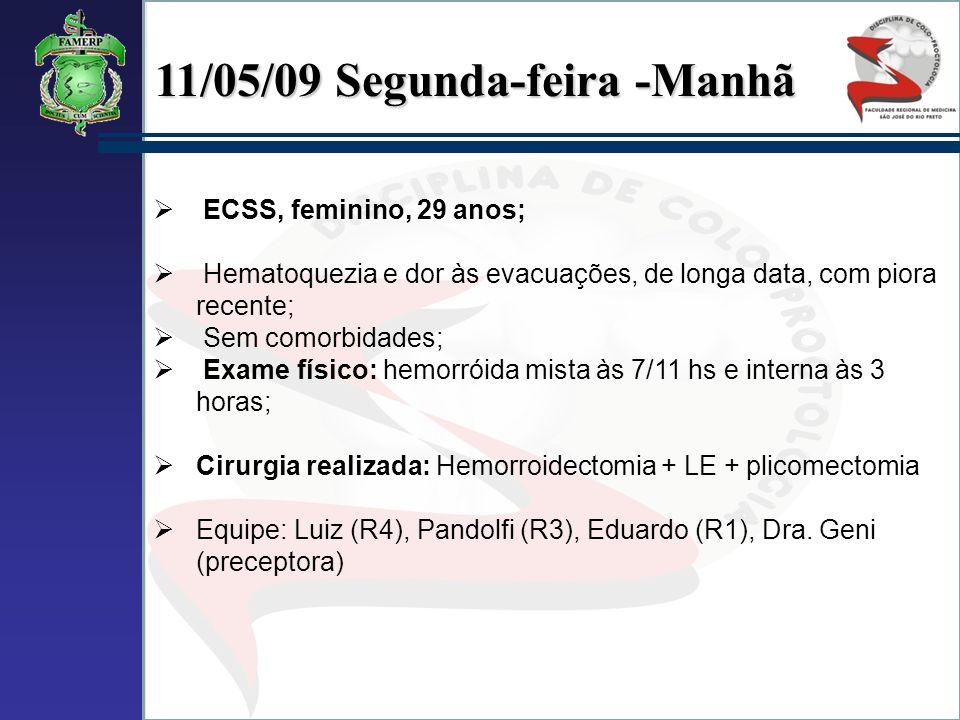 11/05/09 Segunda-feira -Manhã ECSS, feminino, 29 anos; Hematoquezia e dor às evacuações, de longa data, com piora recente; Sem comorbidades; Exame fís
