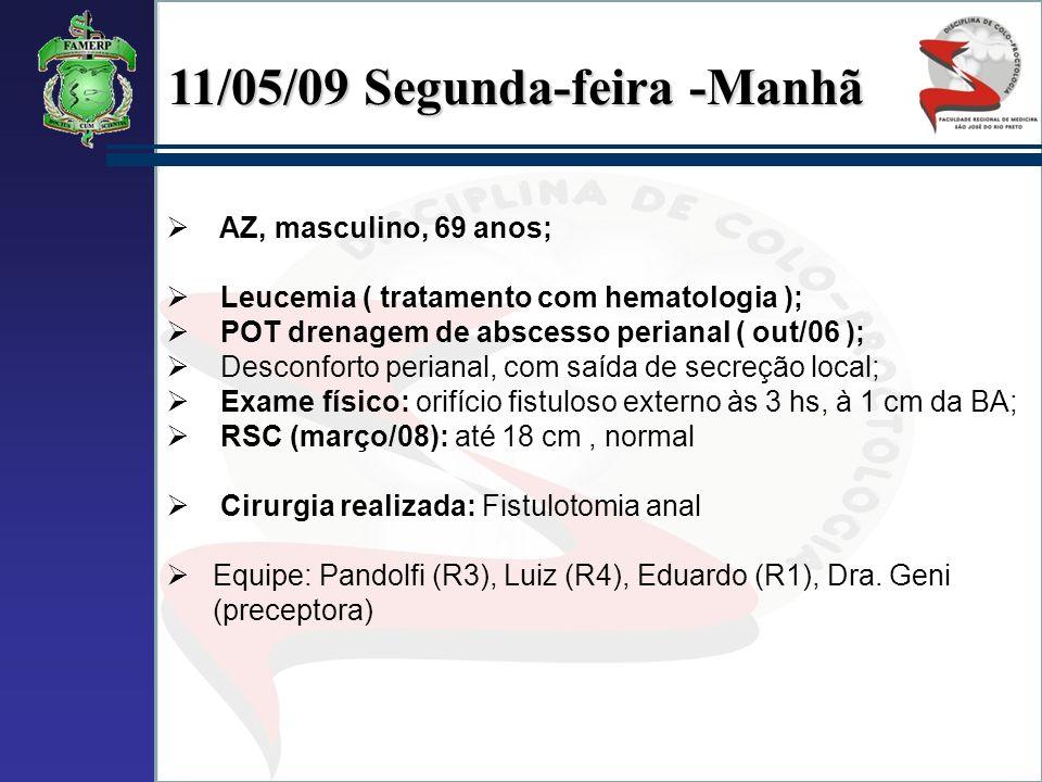 11/05/09 Segunda-feira -Manhã AZ, masculino, 69 anos; Leucemia ( tratamento com hematologia ); POT drenagem de abscesso perianal ( out/06 ); Desconfor