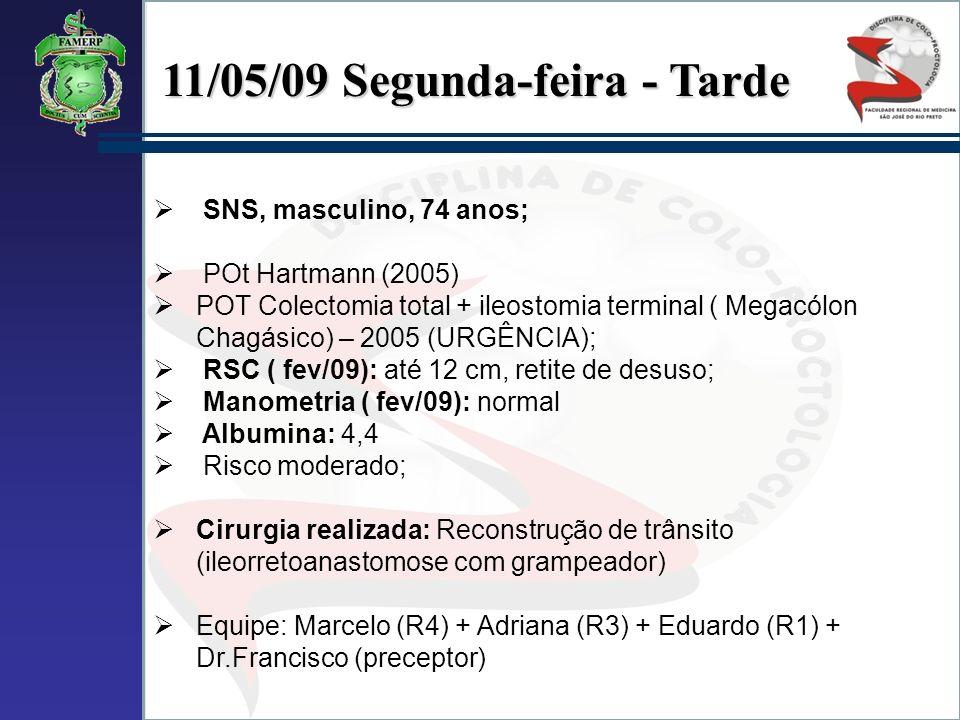 11/05/09 Segunda-feira - Tarde SNS, masculino, 74 anos; POt Hartmann (2005) POT Colectomia total + ileostomia terminal ( Megacólon Chagásico) – 2005 (