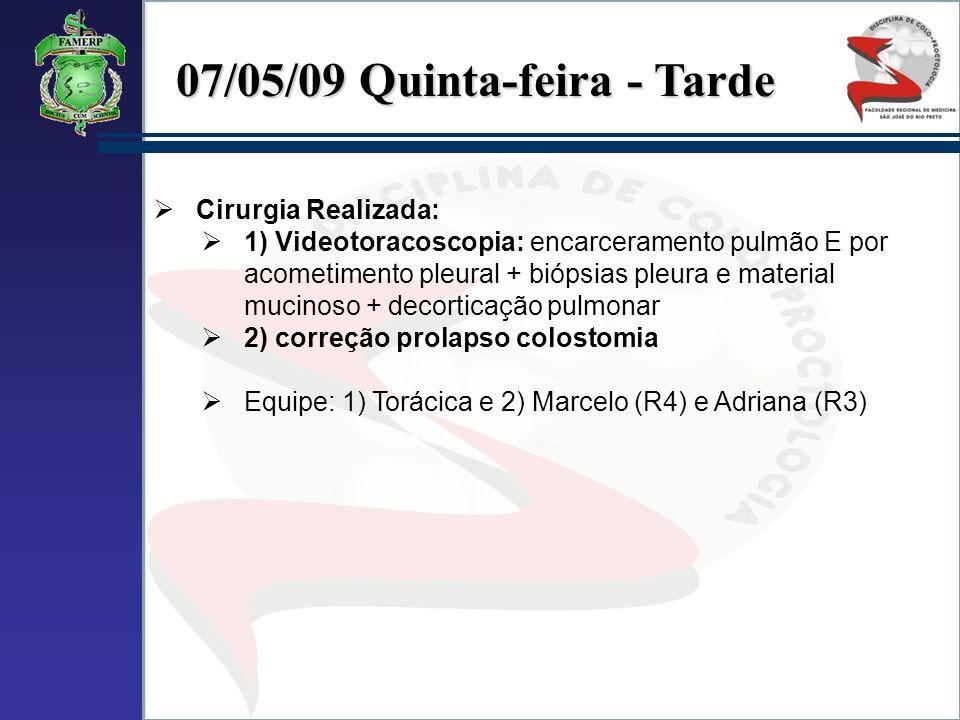 07/05/09 Quinta-feira - Tarde Cirurgia Realizada: 1) Videotoracoscopia: encarceramento pulmão E por acometimento pleural + biópsias pleura e material