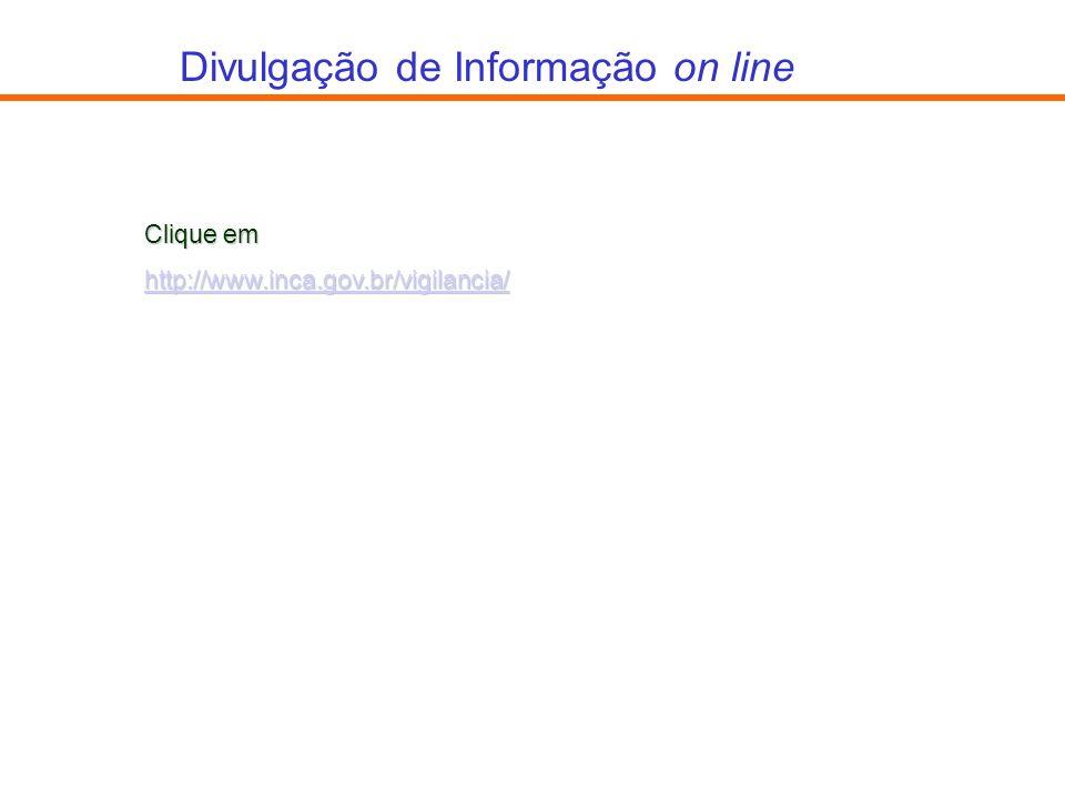 Divulgação de Informação on line Clique em http://www.inca.gov.br/vigilancia/