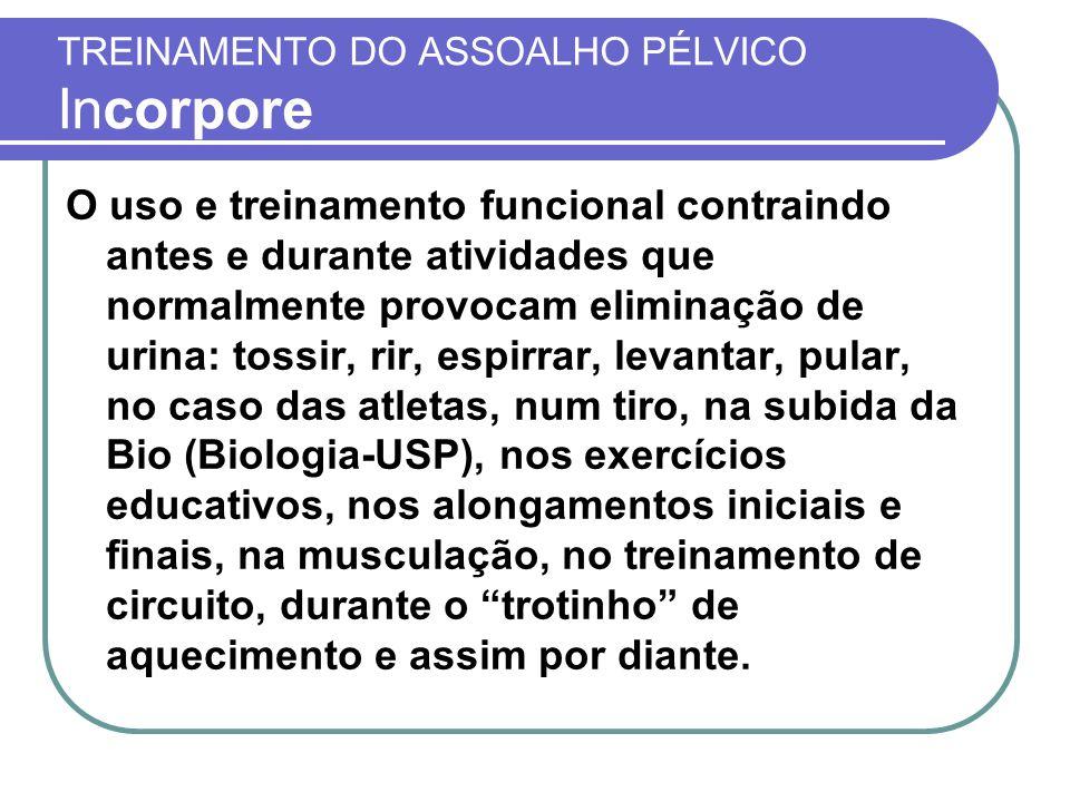 TREINAMENTO DO ASSOALHO PÉLVICO Incorpore O uso e treinamento funcional contraindo antes e durante atividades que normalmente provocam eliminação de u