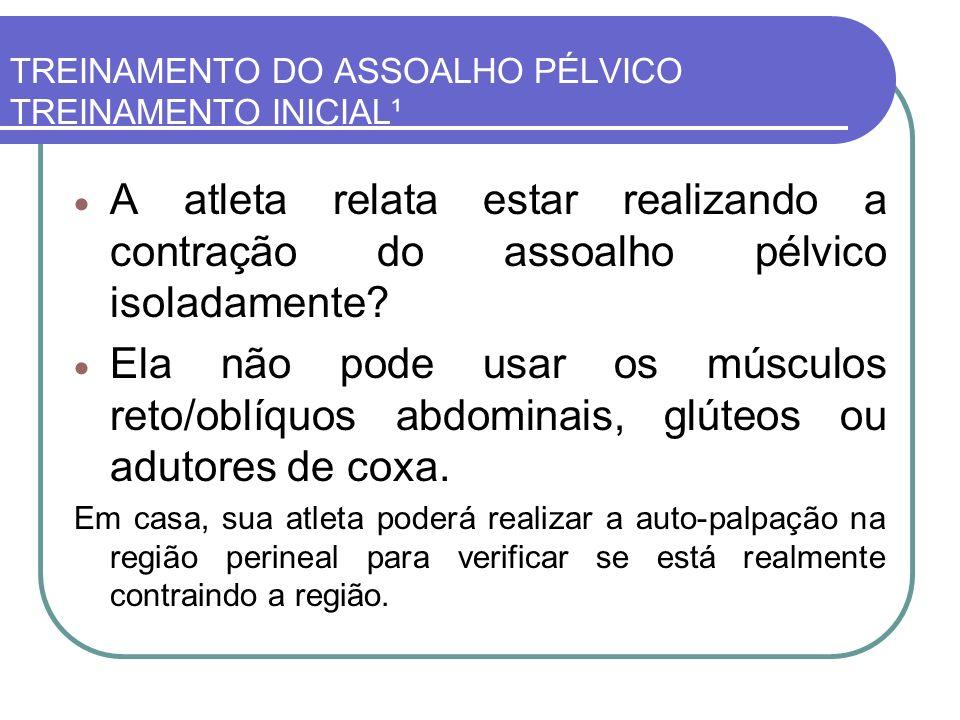 TREINAMENTO DO ASSOALHO PÉLVICO TREINAMENTO INICIAL¹ Solicite uma contração apropriada dos músculos do assoalho pélvico e instrua uma contração rápida (contração anisométrica) sem sustentar e outra sustentando por longo tempo (contração isométrica), por aproximadamente 10 (dez) segundos.