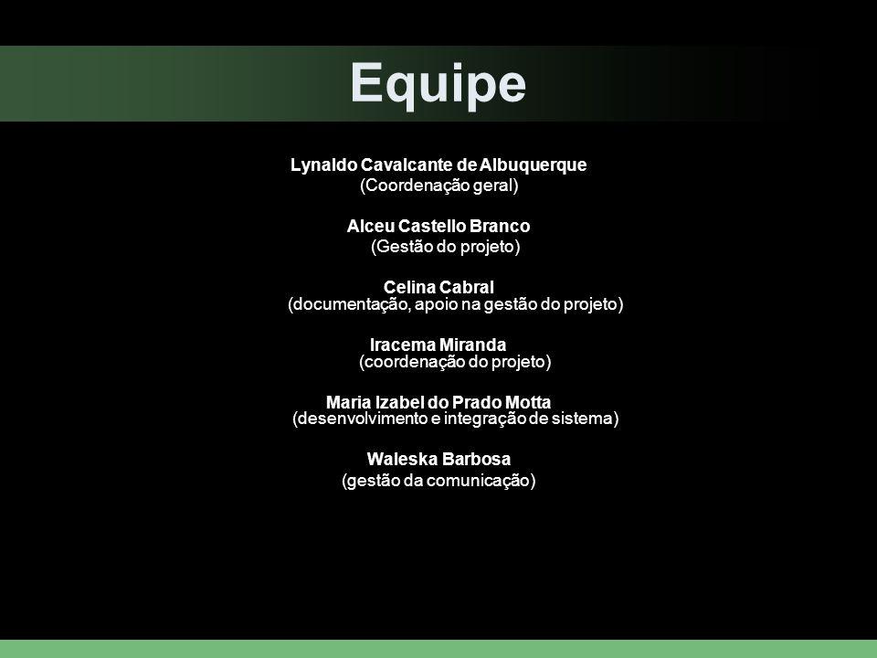 Equipe Lynaldo Cavalcante de Albuquerque (Coordenação geral) Alceu Castello Branco (Gestão do projeto) Celina Cabral (documentação, apoio na gestão do