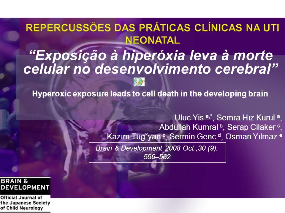 Exposição à hiperóxia leva à morte celular no desenvolvimento cerebral Hyperoxic exposure leads to cell death in the developing brain Uluc Yis a,*, Se