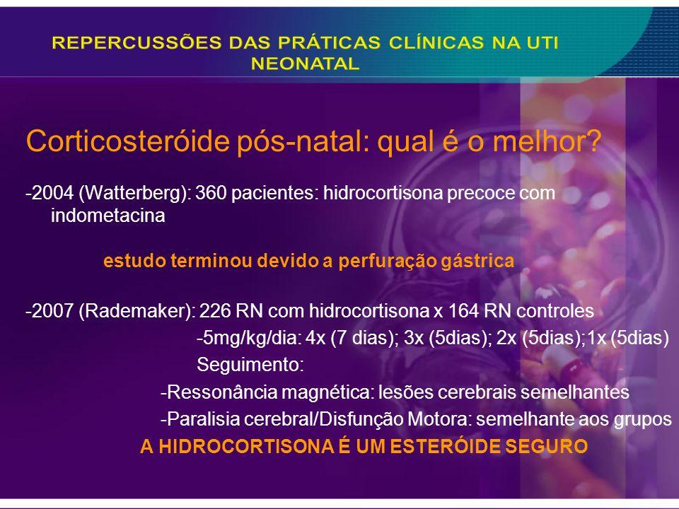 Corticosteróide pós-natal: qual é o melhor? -2004 (Watterberg): 360 pacientes: hidrocortisona precoce com indometacina estudo terminou devido a perfur