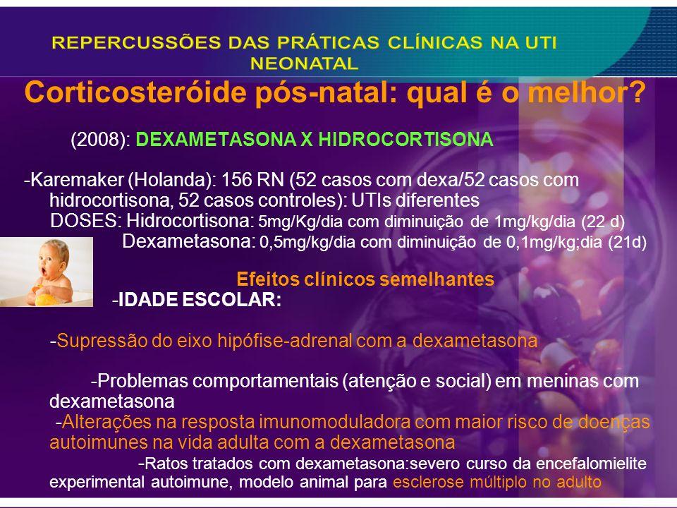Corticosteróide pós-natal: qual é o melhor? (2008): DEXAMETASONA X HIDROCORTISONA -Karemaker (Holanda): 156 RN (52 casos com dexa/52 casos com hidroco