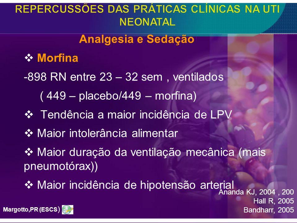 Analgesia e Sedação Morfina -898 RN entre 23 – 32 sem, ventilados ( 449 – placebo/449 – morfina) Tendência a maior incidência de LPV Maior intolerânci