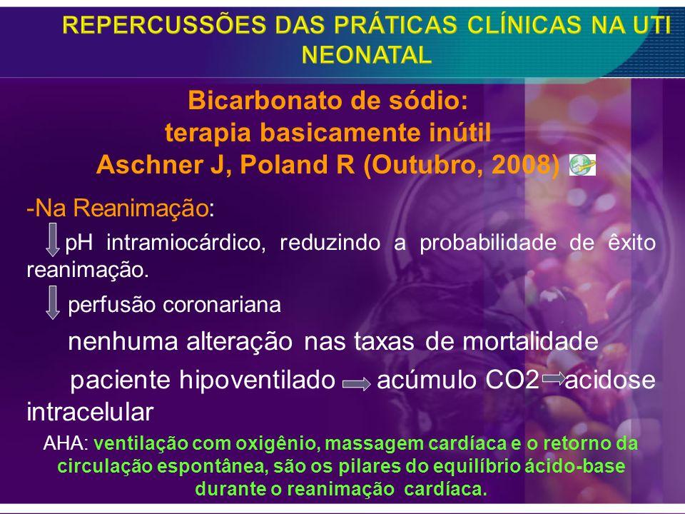 -Na Reanimação: pH intramiocárdico, reduzindo a probabilidade de êxito reanimação. perfusão coronariana nenhuma alteração nas taxas de mortalidade pac