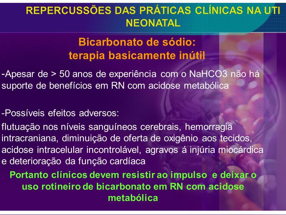 - Apesar de > 50 anos de experiência com o NaHCO3 não há suporte de benefícios em RN com acidose metabólica -Possíveis efeitos adversos: flutuação nos