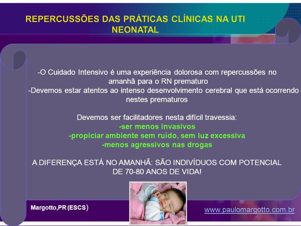 -O Cuidado Intensivo é uma experiência dolorosa com repercussões no amanhã para o RN prematuro -Devemos estar atentos ao intenso desenvolvimento cereb
