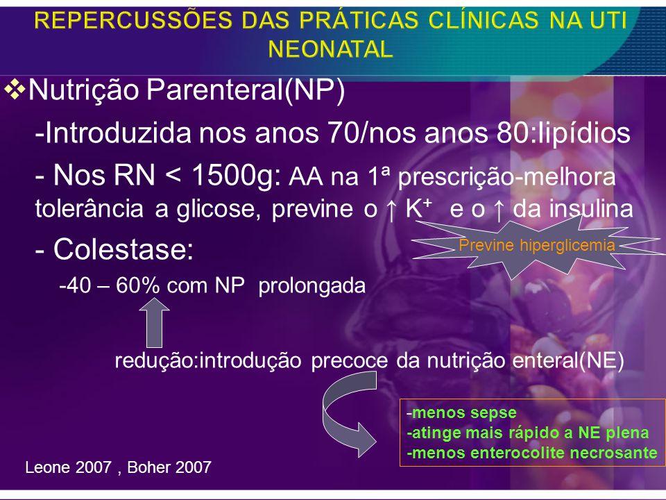 Nutrição Parenteral(NP) -Introduzida nos anos 70/nos anos 80:lipídios - Nos RN < 1500g: AA na 1ª prescrição-melhora tolerância a glicose, previne o K