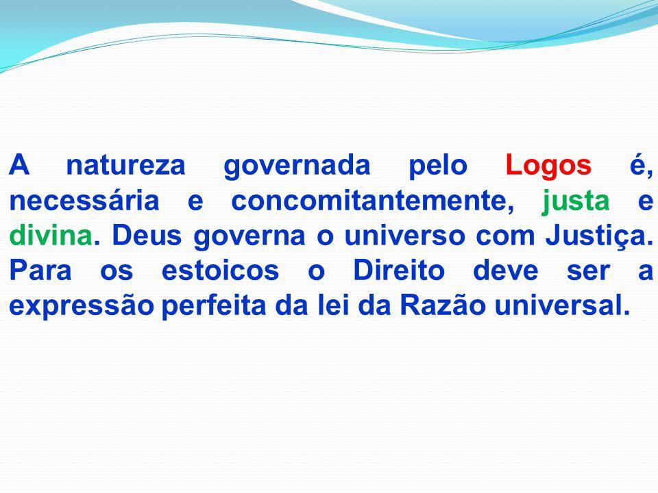 A natureza governada pelo Logos é, necessária e concomitantemente, justa e divina. Deus governa o universo com Justiça. Para os estoicos o Direito dev