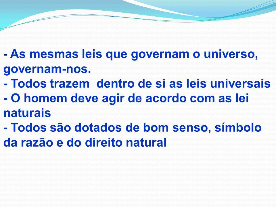 - As mesmas leis que governam o universo, governam-nos. - Todos trazem dentro de si as leis universais - O homem deve agir de acordo com as lei natura