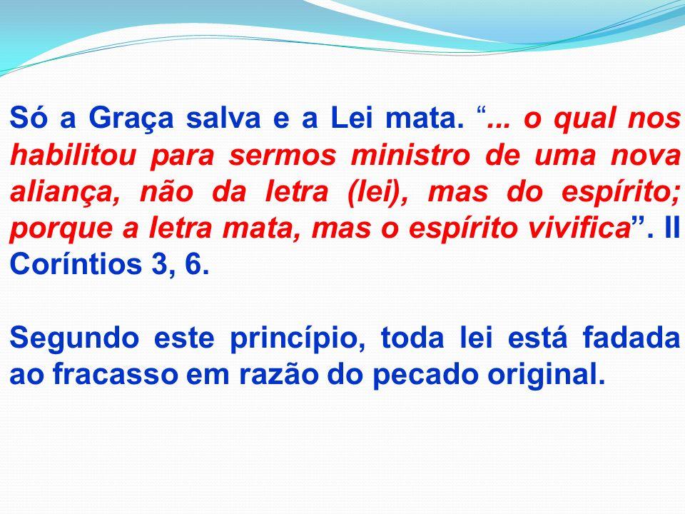 Só a Graça salva e a Lei mata.... o qual nos habilitou para sermos ministro de uma nova aliança, não da letra (lei), mas do espírito; porque a letra m