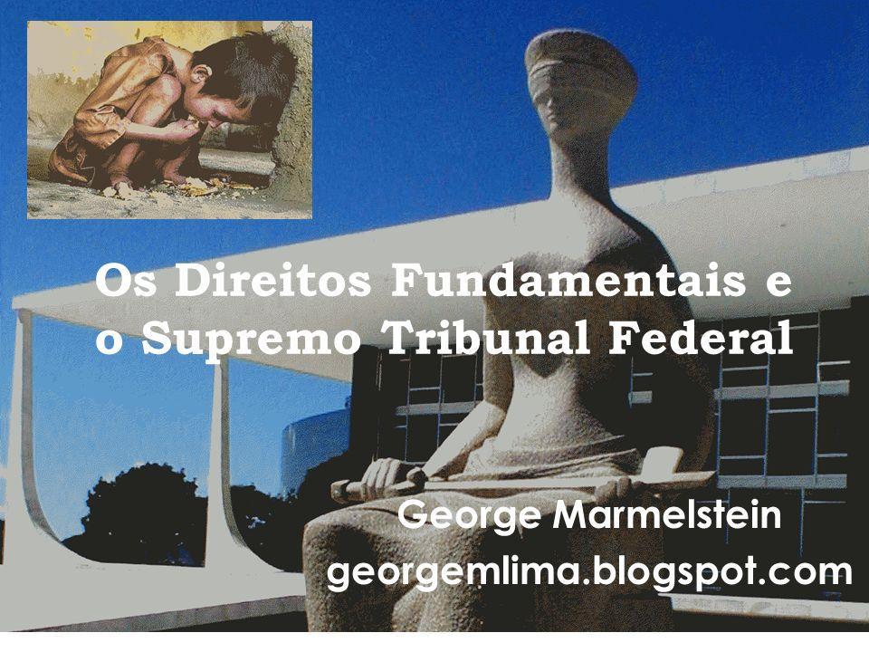 Os Direitos Fundamentais e o Supremo Tribunal Federal George Marmelstein georgemlima.blogspot.com