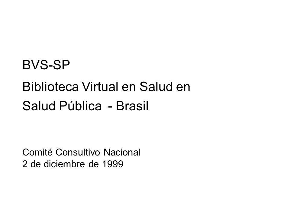 Biblioteca Virtual en Salud en Salud Pública - Brasil BVS-SP Comité Consultivo Nacional 2 de diciembre de 1999