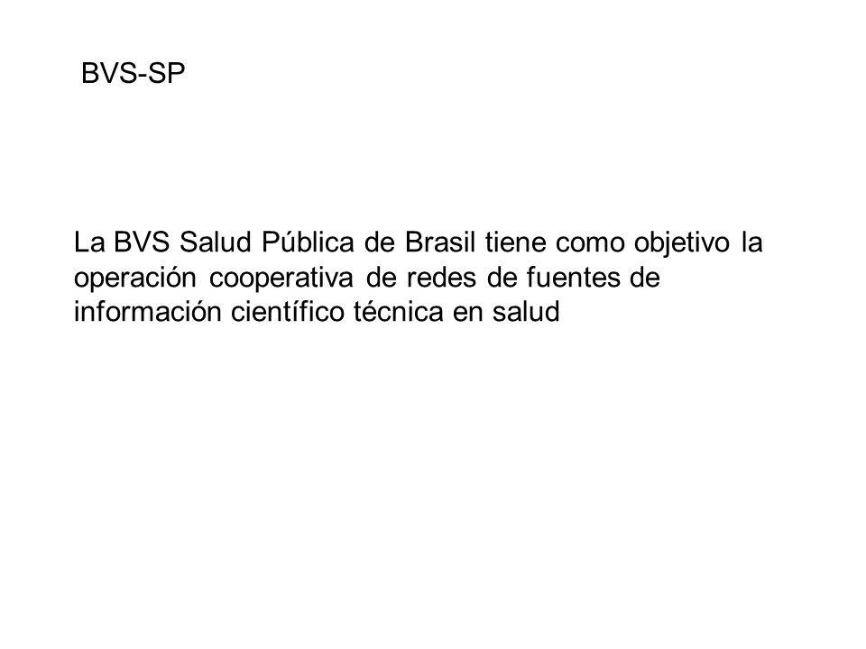 BVS-SP La BVS Salud Pública de Brasil tiene como objetivo la operación cooperativa de redes de fuentes de información científico técnica en salud