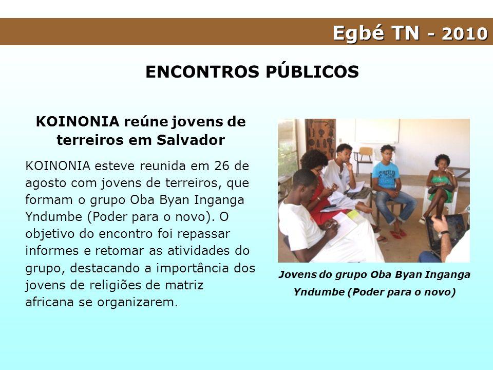 KOINONIA reúne jovens de terreiros em Salvador KOINONIA esteve reunida em 26 de agosto com jovens de terreiros, que formam o grupo Oba Byan Inganga Yn