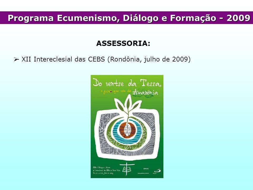 Programa Ecumenismo, Diálogo e Formação - 2009 ASSESSORIA: - XII Intereclesial das CEBS (Rondônia, julho de 2009)