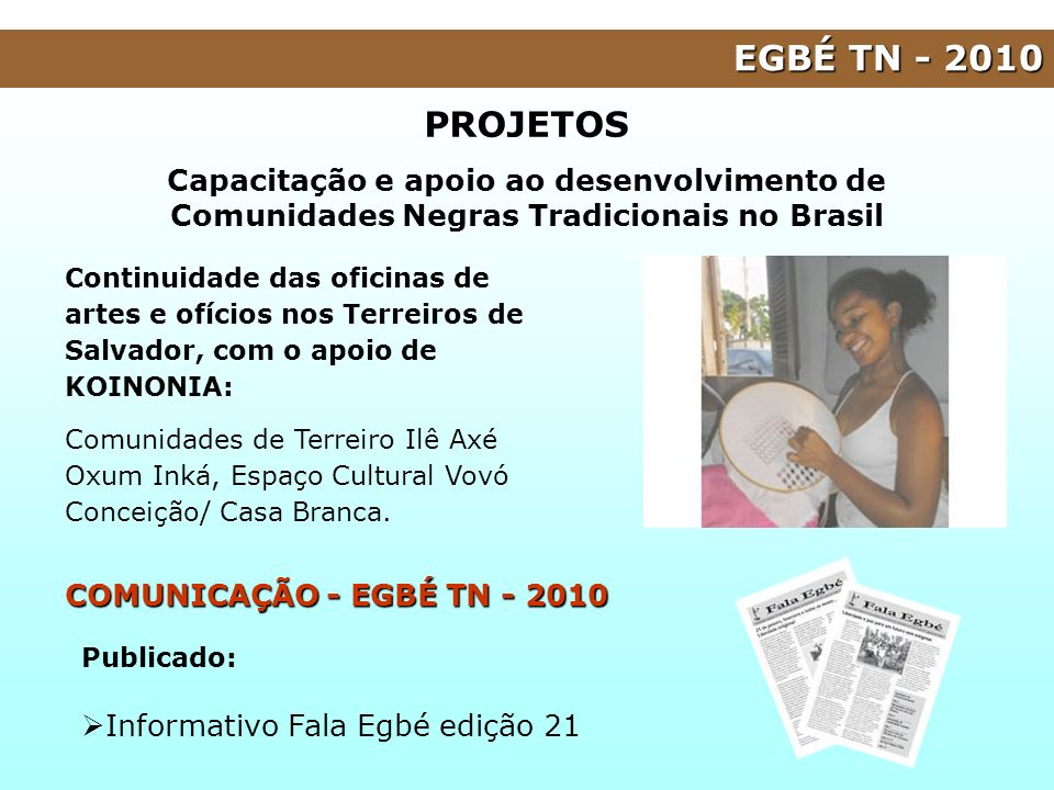 EGBÉ TN - 2010 Continuidade das oficinas de artes e ofícios nos Terreiros de Salvador, com o apoio de KOINONIA: Comunidades de Terreiro Ilê Axé Oxum I