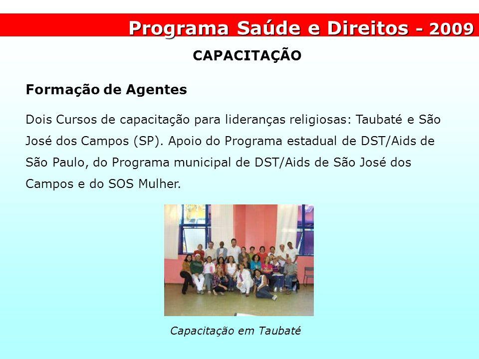 Programa Saúde e Direitos - 2009 Formação de Agentes Dois Cursos de capacitação para lideranças religiosas: Taubaté e São José dos Campos (SP). Apoio