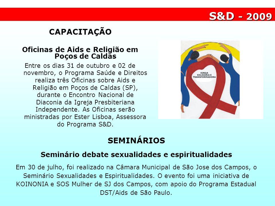 S&D - 2009 CAPACITAÇÃO Oficinas de Aids e Religião em Poços de Caldas Entre os dias 31 de outubro e 02 de novembro, o Programa Saúde e Direitos realiz