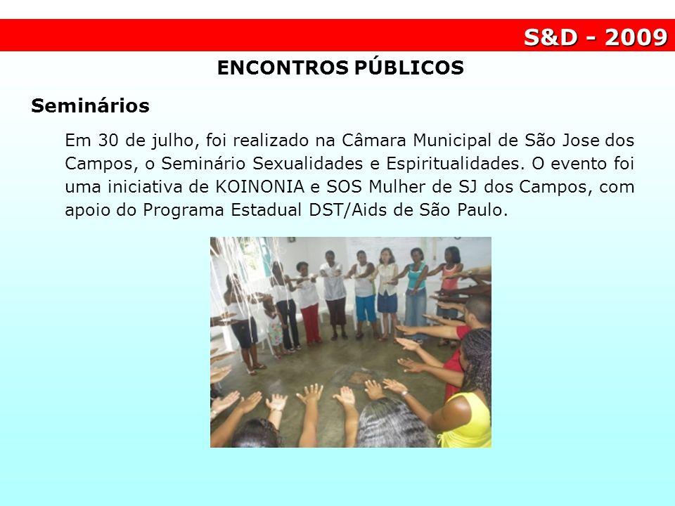 S&D - 2009 ENCONTROS PÚBLICOS Seminários Em 30 de julho, foi realizado na Câmara Municipal de São Jose dos Campos, o Seminário Sexualidades e Espiritu
