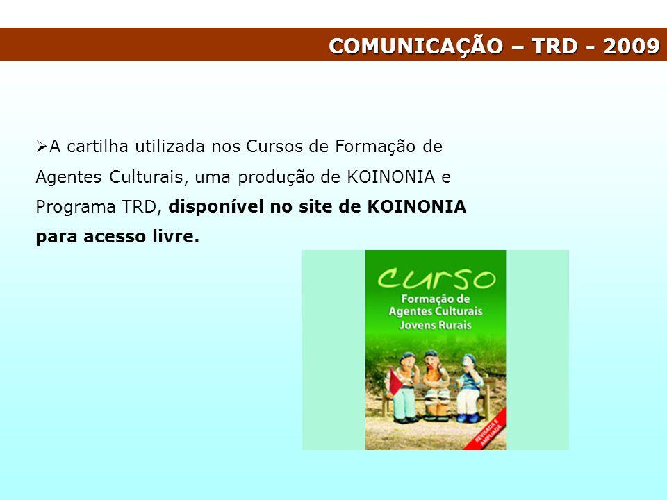 COMUNICAÇÃO – TRD - 2009 A cartilha utilizada nos Cursos de Formação de Agentes Culturais, uma produção de KOINONIA e Programa TRD, disponível no site