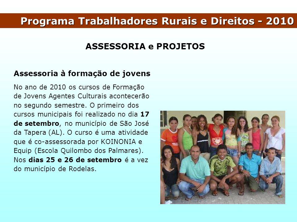 ASSESSORIA e PROJETOS Programa Trabalhadores Rurais e Direitos - 2010 Assessoria à formação de jovens No ano de 2010 os cursos de Formação de Jovens A