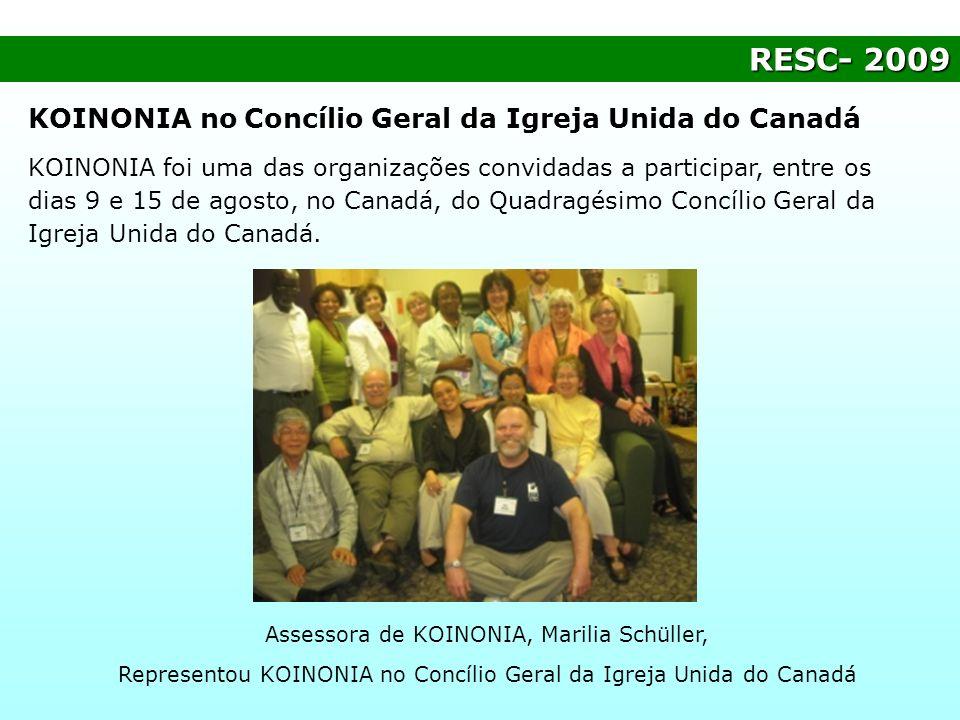 RESC- 2009 KOINONIA no Concílio Geral da Igreja Unida do Canadá KOINONIA foi uma das organizações convidadas a participar, entre os dias 9 e 15 de ago