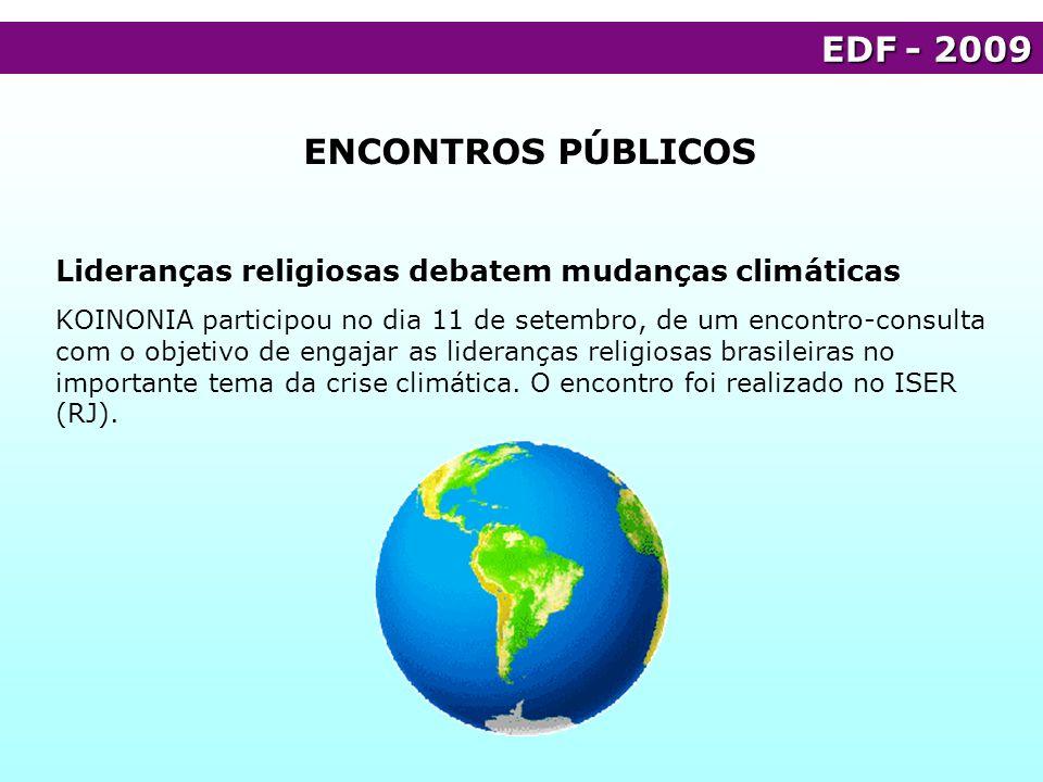 EDF- 2009 EDF - 2009 ENCONTROS PÚBLICOS Lideranças religiosas debatem mudanças climáticas KOINONIA participou no dia 11 de setembro, de um encontro-co