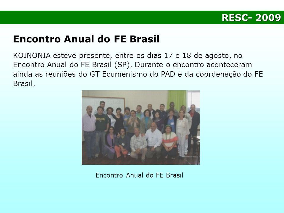 RESC- 2009 Encontro Anual do FE Brasil KOINONIA esteve presente, entre os dias 17 e 18 de agosto, no Encontro Anual do FE Brasil (SP). Durante o encon