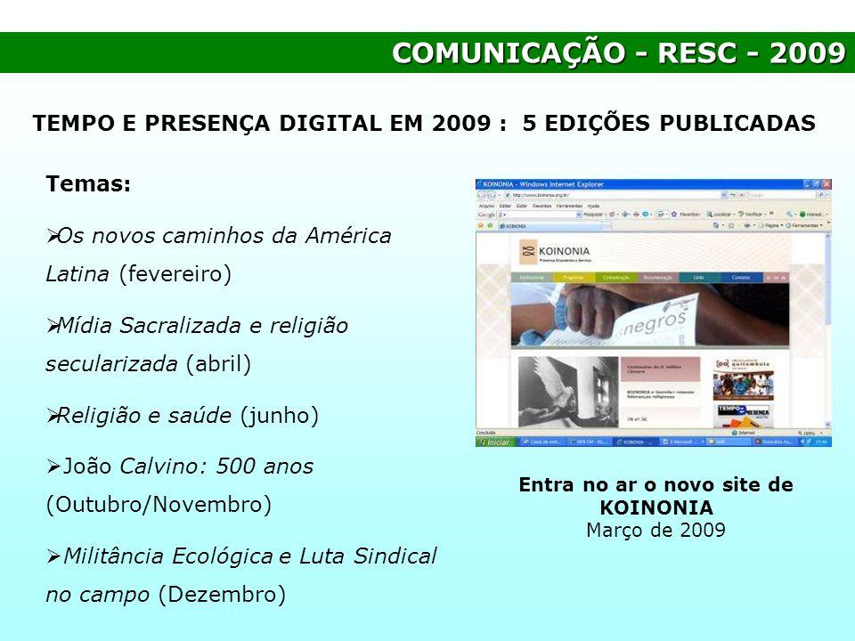 COMUNICAÇÃO - RESC - 2009 Temas: Os novos caminhos da América Latina (fevereiro) Mídia Sacralizada e religião secularizada (abril) Religião e saúde (j
