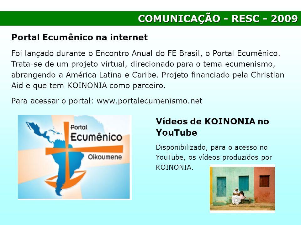 COMUNICAÇÃO - RESC - 2009 Portal Ecumênico na internet Foi lançado durante o Encontro Anual do FE Brasil, o Portal Ecumênico. Trata-se de um projeto v