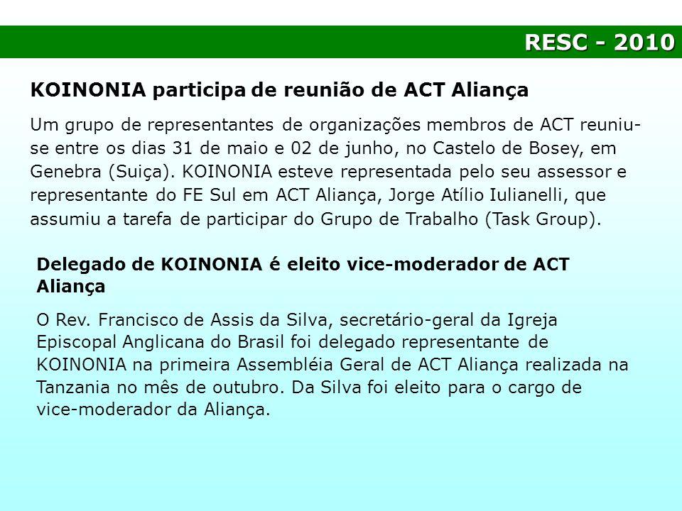 RESC- 2010 RESC - 2010 KOINONIA participa de reunião de ACT Aliança Um grupo de representantes de organizações membros de ACT reuniu- se entre os dias