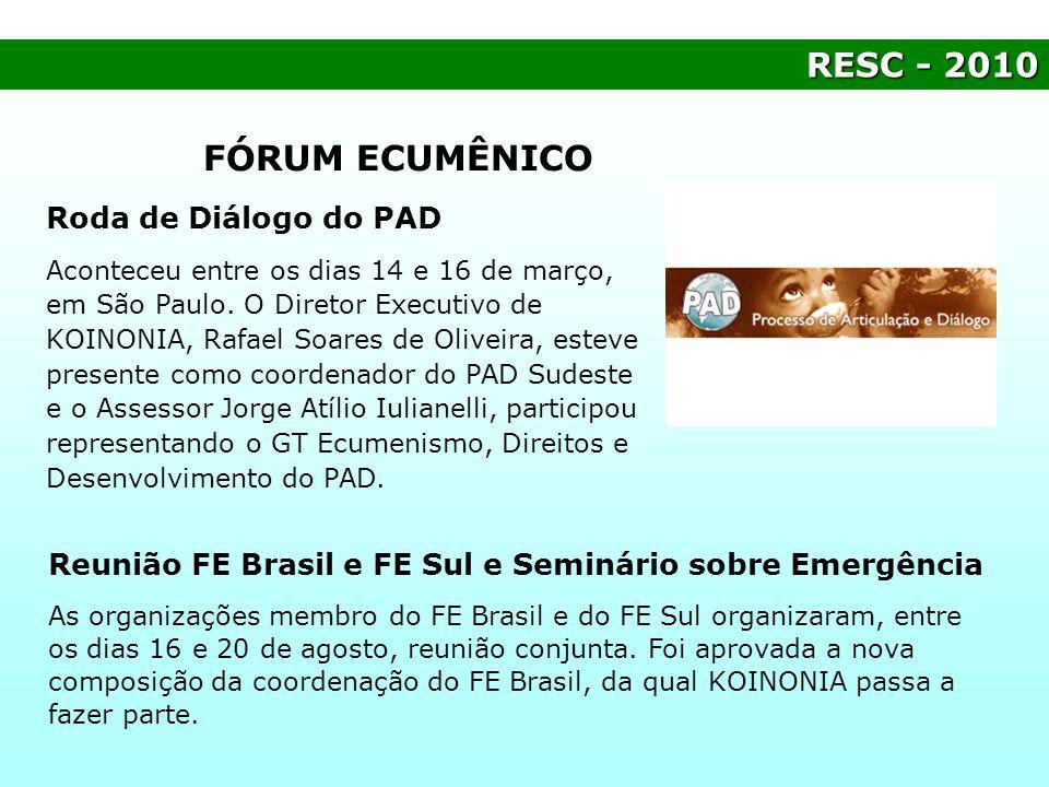 RESC- 2010 RESC - 2010 FÓRUM ECUMÊNICO Roda de Diálogo do PAD Aconteceu entre os dias 14 e 16 de março, em São Paulo. O Diretor Executivo de KOINONIA,