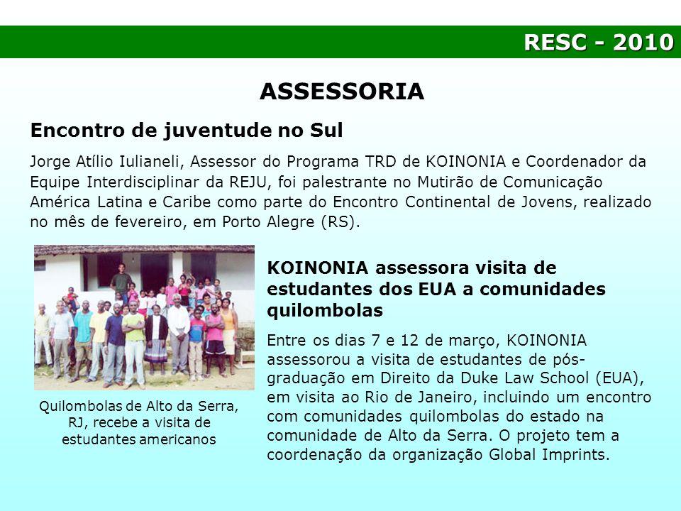 RESC- 2010 RESC - 2010 ASSESSORIA Encontro de juventude no Sul Jorge Atílio Iulianeli, Assessor do Programa TRD de KOINONIA e Coordenador da Equipe In