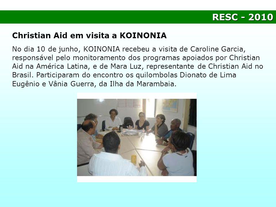 RESC- 2010 RESC - 2010 Christian Aid em visita a KOINONIA No dia 10 de junho, KOINONIA recebeu a visita de Caroline Garcia, responsável pelo monitoram