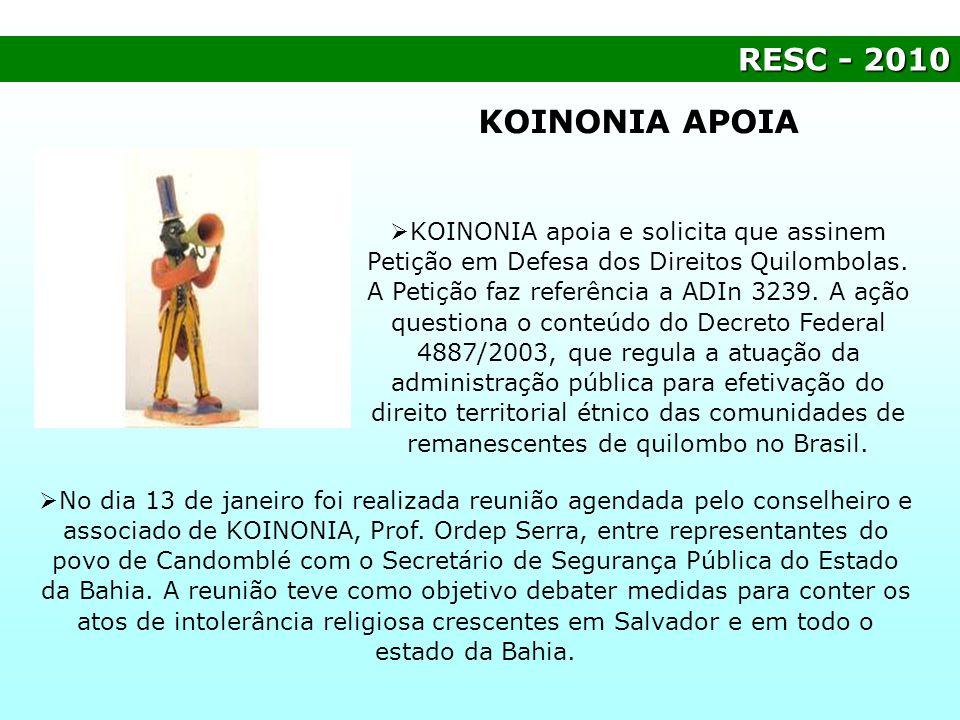 RESC- 2010 RESC - 2010 KOINONIA APOIA KOINONIA apoia e solicita que assinem Petição em Defesa dos Direitos Quilombolas. A Petição faz referência a ADI