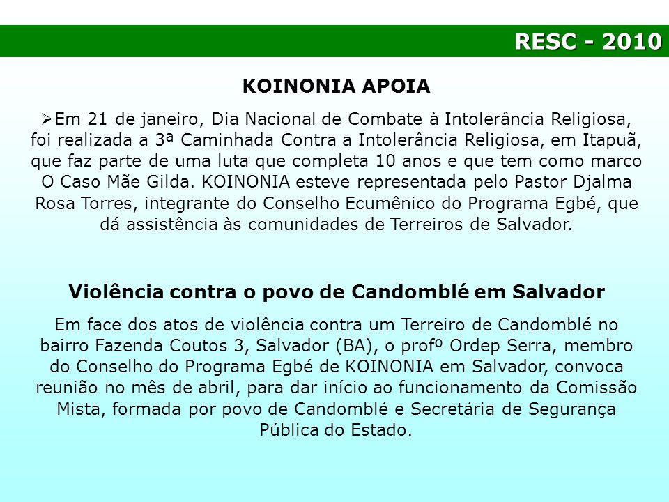 RESC- 2010 RESC - 2010 KOINONIA APOIA Em 21 de janeiro, Dia Nacional de Combate à Intolerância Religiosa, foi realizada a 3ª Caminhada Contra a Intole