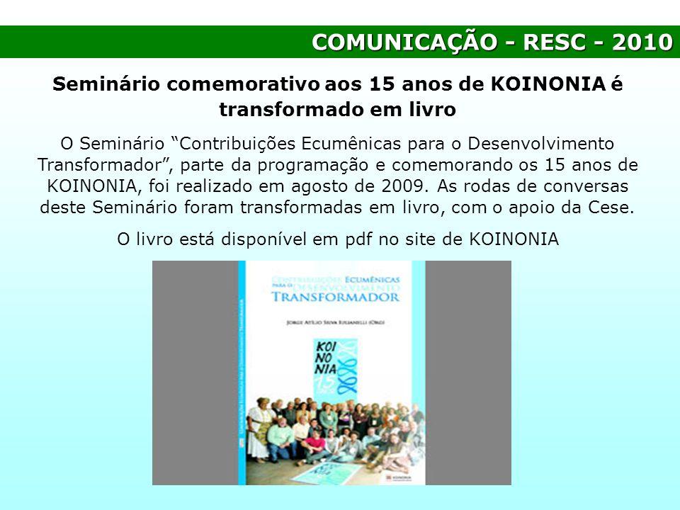 COMUNICAÇÃO - RESC - 2010 Seminário comemorativo aos 15 anos de KOINONIA é transformado em livro O Seminário Contribuições Ecumênicas para o Desenvolv