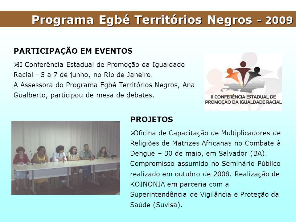 Programa Egbé Territórios Negros - 2009 PARTICIPAÇÃO EM EVENTOS II Conferência Estadual de Promoção da Igualdade Racial - 5 a 7 de junho, no Rio de Ja