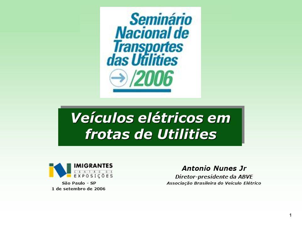 www.ABVE.org.br 1 Veículos elétricos em frotas de Utilities São Paulo - SP 1 de setembro de 2006 Antonio Nunes Jr Diretor-presidente da ABVE Associaçã
