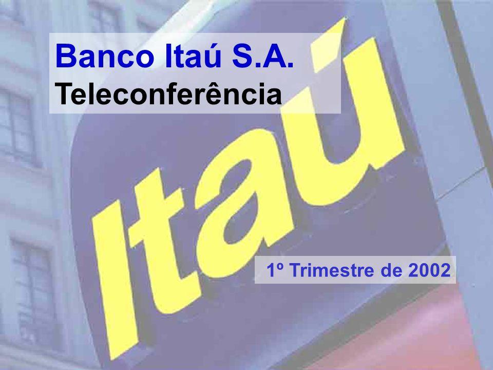 1 Banco Itaú S.A. Teleconferência 1º Trimestre de 2002