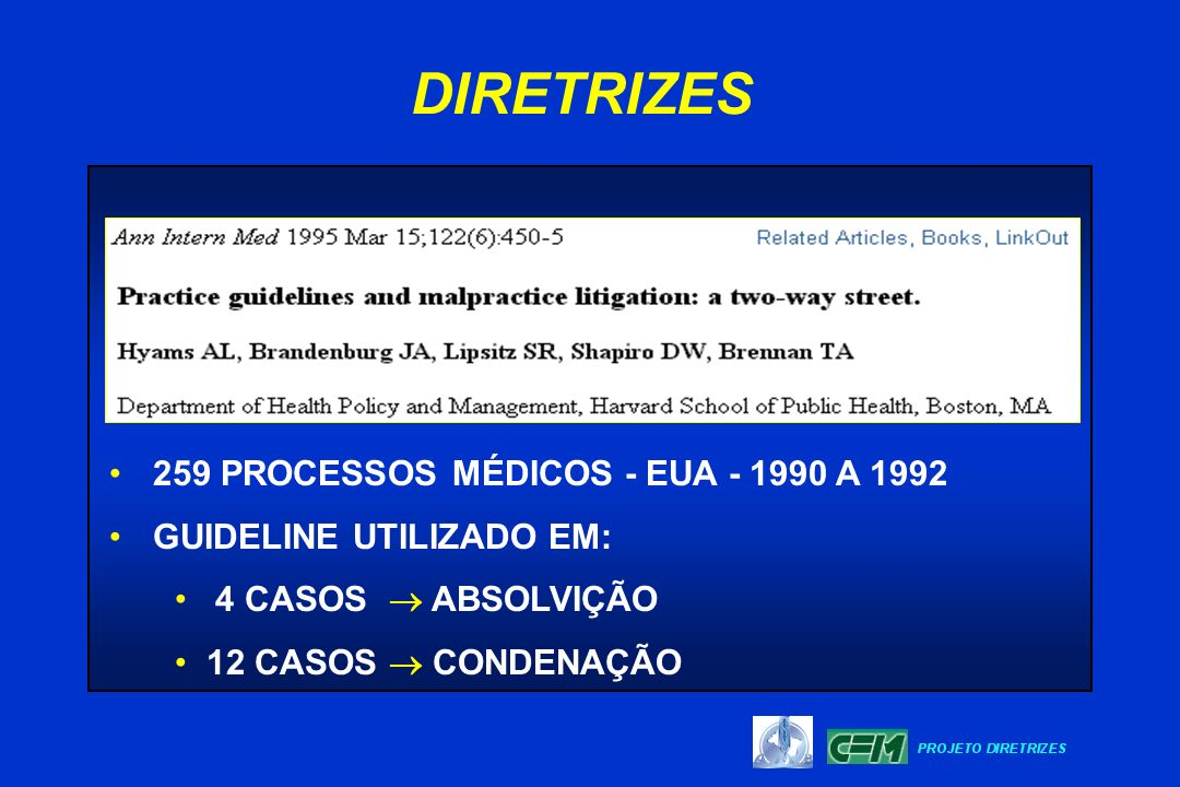 259 PROCESSOS MÉDICOS - EUA - 1990 A 1992 GUIDELINE UTILIZADO EM: 4 CASOS ABSOLVIÇÃO 12 CASOS CONDENAÇÃO DIRETRIZES