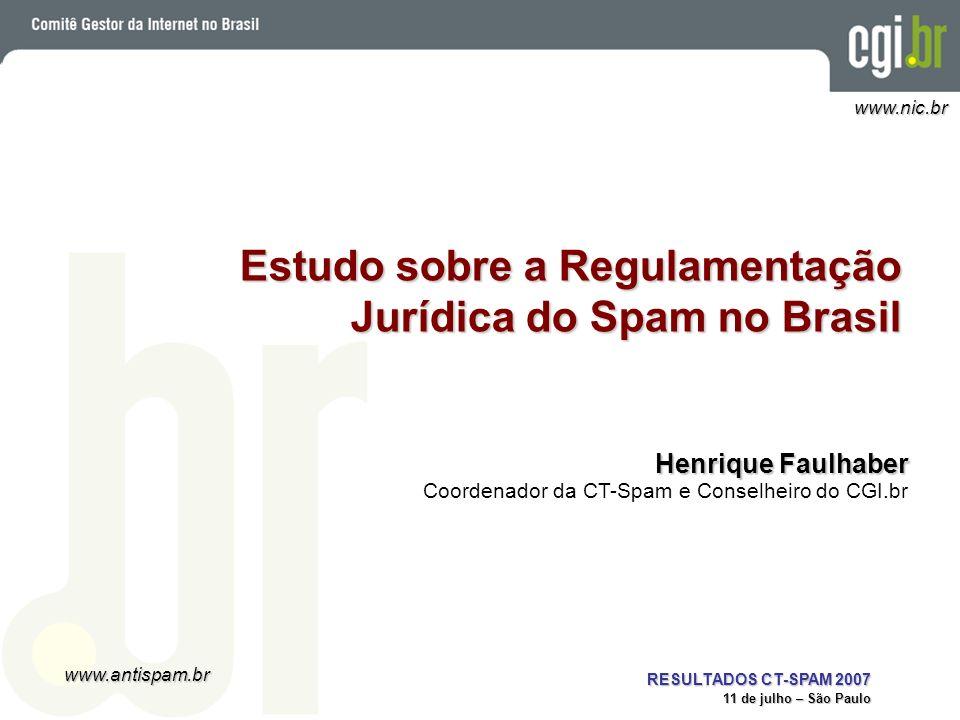 www.antispam.br www.nic.br RESULTADOS CT-SPAM 2007 11 de julho – São Paulo Estudo sobre a Regulamentação Jurídica do Spam no Brasil Henrique Faulhaber