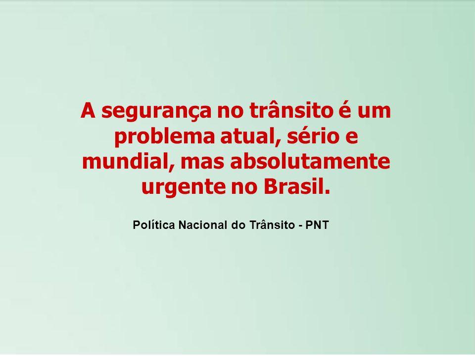 A segurança no trânsito é um problema atual, sério e mundial, mas absolutamente urgente no Brasil. Política Nacional do Trânsito - PNT
