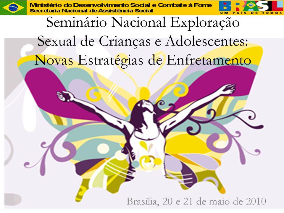 Seminário Nacional Exploração Sexual de Crianças e Adolescentes: Novas Estratégias de Enfretamento Brasília, 20 e 21 de maio de 2010